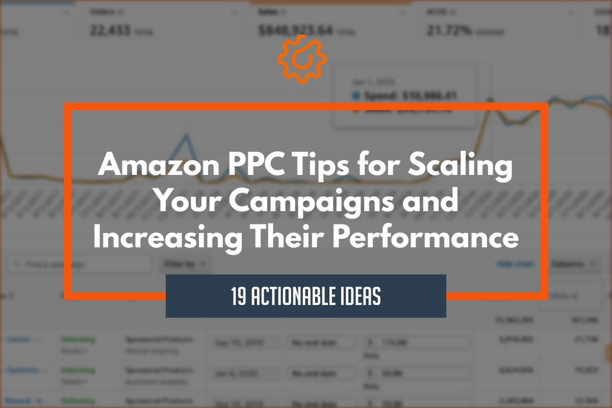19 Actionable Amazon PPC Tips for Scaling Your Campaigns and Increasing Their Performance