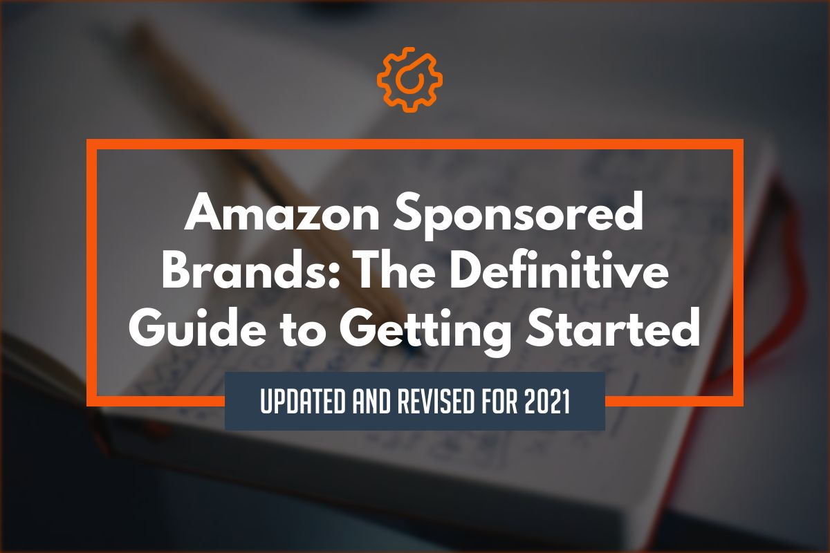 Amazon Sponsored Brands: The Definitive Guide to Getting Started
