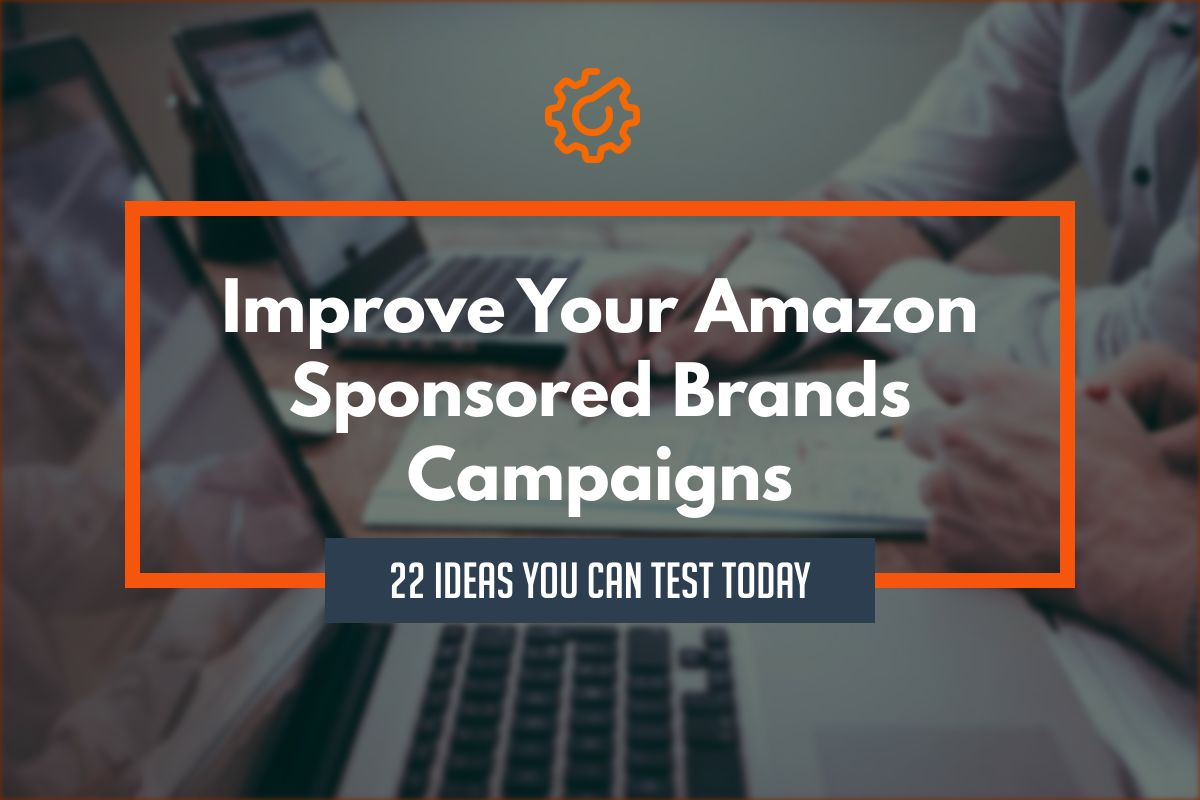 Improve Your Amazon Sponsored Brands Campaigns